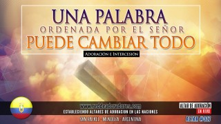 Una Palabra Ordenada Por El Señor Puede Cambiar Todo || Altar 2019 (027) Ecuador