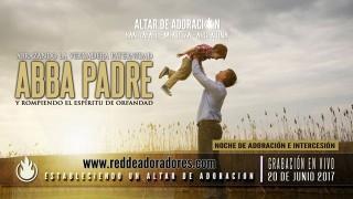 Abba Padre || Rompiendo El Espiritu de Orfandad