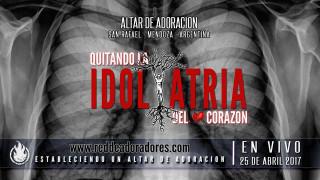Quitando La Idolatría Del Corazón || Altar de Adoración