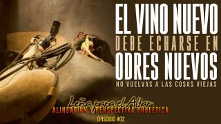 El Vino Nuevo Debe Echarse En Odres Nuevos | Leña Para El Altar (Ep 2)