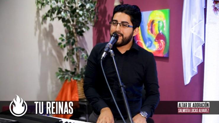 Tu Reinas || Salmista Lucas Alvarez